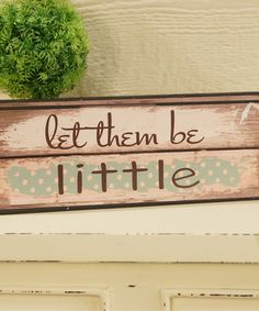 Look what I found on #zulily! Blue 'Let Them Be Little' Wood Wall Sign #zulilyfinds