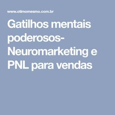 Gatilhos mentais poderosos- Neuromarketing e PNL para vendas