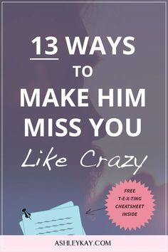 13 Ways to Make Him Miss You Like Crazy