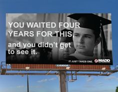 This Mothers Against Drunk Drivers billboard tries to persuade college students not to drink and drive.