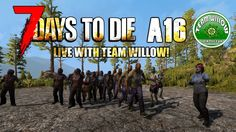 7 Days to Die A16: Live with Team Willow! Episode 3