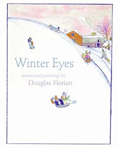 """Winter Eyes by Douglas Florian - A collection of poems about winter, including """"Sled,"""" """"Icicles,"""" and """"Ice Fishing. Snow Poems, Poetry Books For Kids, Sensory Words, Snow Much Fun, Kindergarten Books, Poetry Month, Collection Of Poems, Mentor Texts, All Nature"""