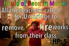 Harry Potter and the Order of the Phoenix  Should of Been in Movie Teachers wouldn't fix or help Called  Umbridge Fireworks Fred George Should've Been in Movie
