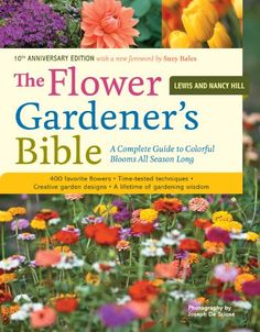 The Flower Gardener's Bible: A Complete Guide to Colorful Blooms All Season Long; 10th Anniversary Edition with a new foreword by Suzy Bales by Lewis Hill http://www.amazon.com/dp/1580174620/ref=cm_sw_r_pi_dp_Epwgwb0RQS34V