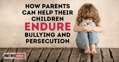 How Parents Can Help Their Children Endure Bullying And Persecution - Faith in the News Inspirational Articles, Jesus Is Coming, Christian Devotions, Persecution, Daily Devotional, News Articles, Bullying, Parents, Jokes