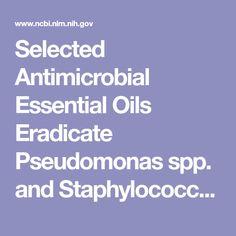 Selected Antimicrobial Essential Oils Eradicate Pseudomonas spp. and Staphylococcus aureus Biofilms