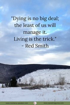 """""""Dying is no big deal; the least of us will manage it. Living is the trick.""""   - Red Smith   #MDI"""