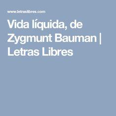 Vida líquida, de Zygmunt Bauman | Letras Libres