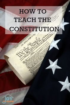 How to Teach the Constitution - There is no better time in history to add a study of the constitution to your homeschool | http://www.joyinthehome.com
