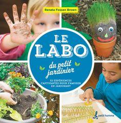 Le labo du petit jardinier : 52 expériences captivantes pour s'amuser en jardinant / Renata Fossen Brown ; traduit de l'anglais (États-Unis) par Louise Sasseville. Éditions Petit homme (4).
