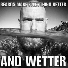 Beards Make Everything Better And Wetter - beard meme From: beardoholic.com