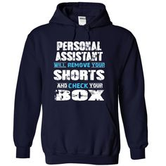 PERSONAL ASSISTANT will remove your shorts and check your box T-Shirts, Hoodies…