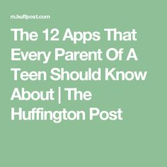 The 12 Apps That Every Parent Of A Teen Should Know About | The Huffington Post