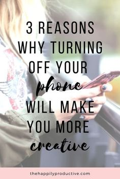 Have you ever noticed how whenever you're waiting or bored, you automatically take out your phone?  And yet, being on your phone can keep you from being creative. Instead of reading, you scroll through Instagram. Instead of dreaming, you spend hours on Pinterest. Sometimes, turning off your phone can do wonders for your mindset.  Discover 3 reasons why turning off your phone will make you more creative! Self Development, Personal Development, Leadership Development, Reaching Goals, Bettering Myself, Work Life Balance, Best Blogs, Feel Tired, Management Tips