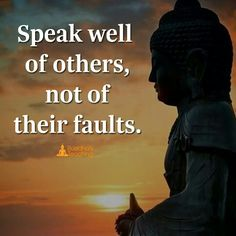 Speak well of others not of their faults