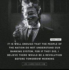 """It is well enough that the people of the Nation do not understand our banking system. For if they did, I believe there would be a revolution before tomorrow morning. Henry Ford Quotes, Terence Mckenna, Political Posters, Live And Learn, Financial Institutions, Life Lessons, Einstein, Believe"
