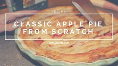 Classic Apple Pie from Scratch  #apple #pie #homemade #scratch #recipe #apples #fall