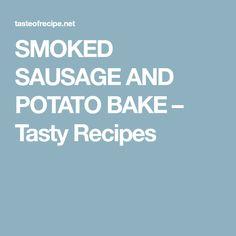 SMOKED SAUSAGE AND POTATO BAKE – Tasty Recipes Sausage And Potato Bake, Smoke Sausage And Potatoes, Yukon Gold Potatoes, Tasty, Yummy Food, Kielbasa, Stuffed Green Peppers, Veggies, Baking