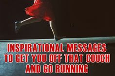 Inspirational Messages To Get You Off That Couch And Go Running #runningmotivation #runningquotes