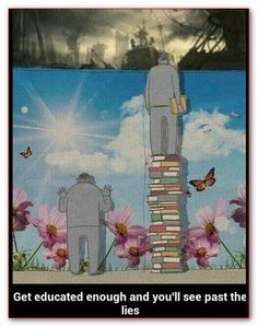 """Educate yourself with an open mind. Nearly everything you already """"know"""", is WRONG!"""