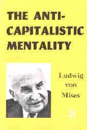 Ludwig von Mises ~ The Anti-Capitalistic Mentality     http://www.doyletics.com/_arj1/anti_cap.jpg