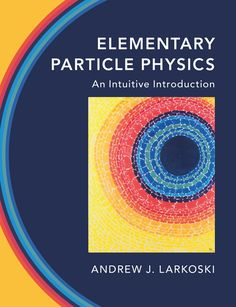 """Read """"Elementary Particle Physics An Intuitive Introduction"""" by Andrew J. Larkoski available from Rakuten Kobo. This modern introduction to particle physics equips students with the skills needed to develop a deep and intuitive unde. Quantum Physics, Physic Reading, Reed College, Elementary Particle, Special Relativity, Large Hadron Collider, Physics Experiments, Modern Physics, Science"""