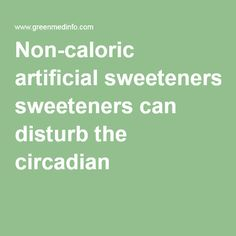 Non-caloric artificial sweeteners can disturb the circadian