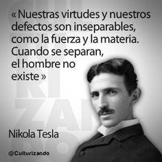 """""""Nuestras virtudes y nuestros defectos son inseparables, como la fuerza y la materia. Cuando se separan el hombre no existe."""" Nikola Tesla Spiritual Quotes, Wisdom Quotes, Quotes To Live By, Life Quotes, Nikola Tesla, Tesla Quotes, Good Sentences, Proverbs Quotes, Smart Quotes"""