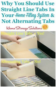 Why you should use straight line tabs, and not alternative tabs, in your home filing system on Home Storage Solutions 101 organization Filing Cabinet Organization, Organizing Paperwork, Clutter Organization, Household Organization, Paper Organization, Organizing Tips, File Folder Organization, Filing Cabinets, Storage Cabinets