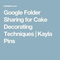 Google Folder Sharing for Cake Decorating Techniques | Kayla Pins