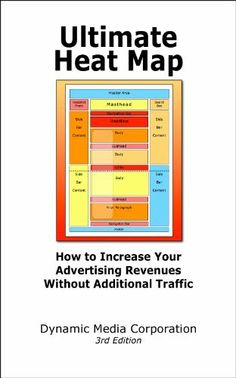 Ultimate Heat Map: How to Increase Your Advertising Revenues without Additional Traffic (Dynamic Media Series) by Michael Campbell. $9.99. Publisher: Dynamic Media Corporation; 3 edition (January 2, 2013). 61 pages. Author: Michael Campbell