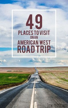 Quit your job, then hit the road. It's always a good time for a road trip of the American West