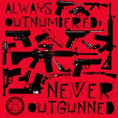Always outnumbered, Never Outgunned #NAGR #guns
