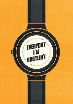 "I would like the actual watch - maybe it could say ""hustle"" at every hour.  Maybe just once a day - late afternoon..."