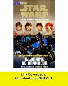 Star Wars, Les Jeunes Chevaliers Jedi, tome 9  Illusions de grandeur (9782266092272) Kevin J. Anderson, Rebecca Moesta, Isabelle Troin , ISBN-10: 2266092278  , ISBN-13: 978-2266092272 ,  , tutorials , pdf , ebook , torrent , downloads , rapidshare , filesonic , hotfile , megaupload , fileserve