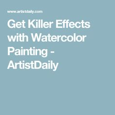 Get Killer Effects with Watercolor Painting - ArtistDaily