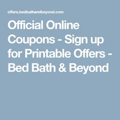 Official Online Coupons - Sign up for Printable Offers - Bed Bath & Beyond
