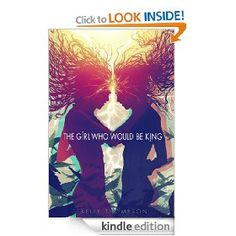 The Girl Who Would Be King [Kindle Edition], (superhero, feminism, modern fantasy)