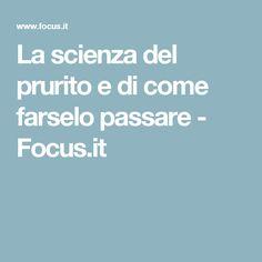 La scienza del prurito e di come farselo passare - Focus.it
