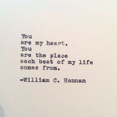 """""""You are my heart"""" -W.C.Hannan"""
