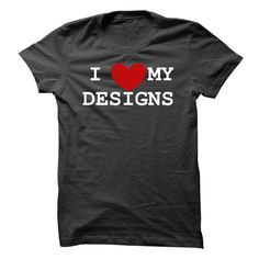 i love my designs! T Shirt, Hoodie, Sweatshirt
