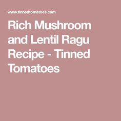 Rich Mushroom and Lentil Ragu Recipe - Tinned Tomatoes
