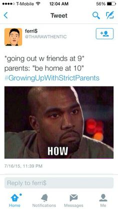 This would happen to me WHEN I WAS THIRTY DAMN YEARS OLD. Don't tell me about strict parents, kitten.