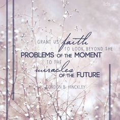 """I say, as did the Apostles to Jesus, 'Lord, increase our faith.' Grant us faith to look beyond the problems of the moment to the miracles of the future."" From #PresHinckley's http://pinterest.com/pin/24066179228827332 inspiring #LDSconf http://facebook.com/223271487682878 message http://lds.org/general-conference/1987/10/lord-increase-our-faith Learn more about #faith http://lds.org/topics/faith and enjoy more from Gordon B. Hinckley http://facebook.com/242634619088155 #ShareGoodness"