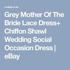 Grey Mother Of The Bride Lace Dress+ Chiffon Shawl Wedding Social Occasion Dress | eBay