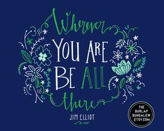 """Inspirational Quote -- """"Wherever you are, be all there"""" handlettered by The Burlap Bungalow on etsy"""