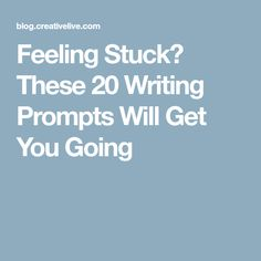 Feeling Stuck? These 20 Writing Prompts Will Get You Going