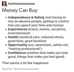 """Money can't buy happiness"" is actually BS until you have a certain salary/amount of money. The phrase ""Money can't prevent sadness"" is much more accurate."