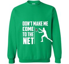 Don't Make Me Come To The Net T-Shirt - Funny Tennis Shirt
