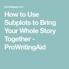 How to Use Subplots to Bring Your Whole Story Together - ProWritingAid